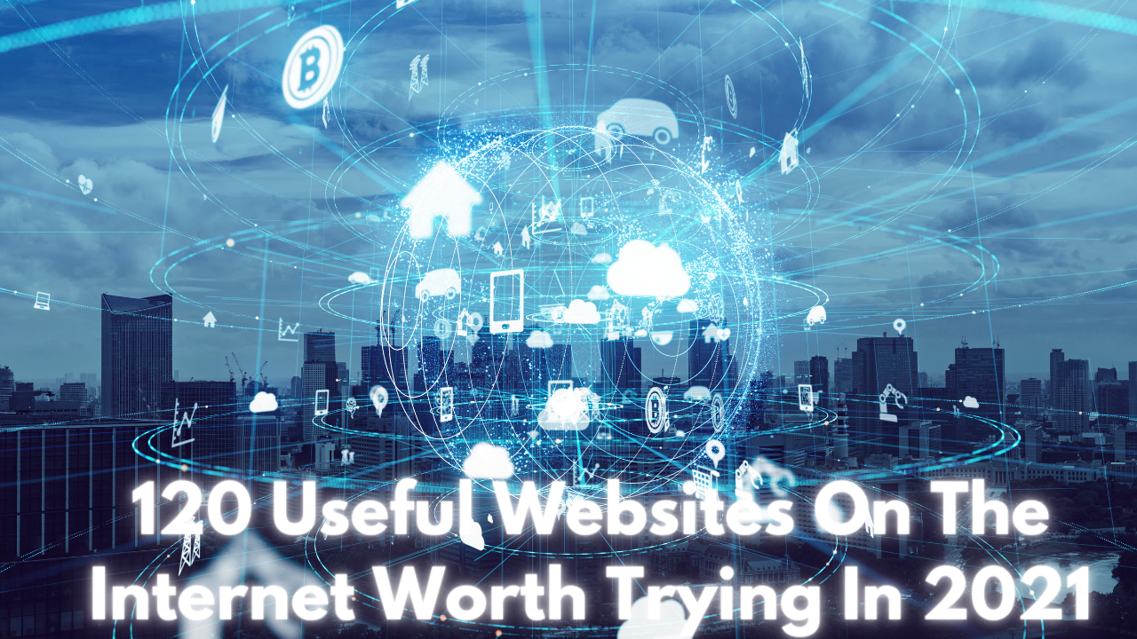 120 Useful Websites on the Internet Worth Trying in 2021