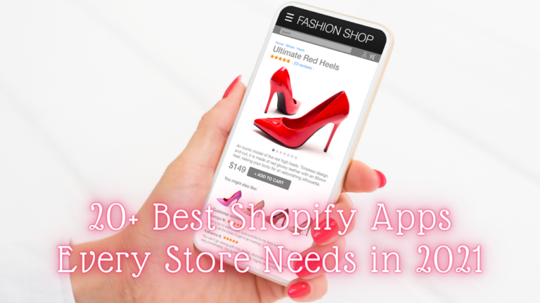 20+ Best Shopify Apps Every Store Needs in 2021