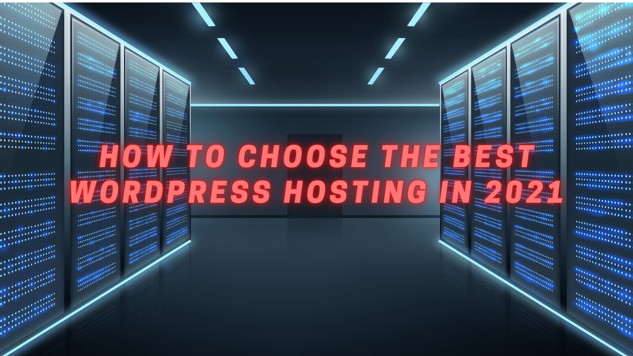 How to Choose the Best WordPress Hosting in 2021 (Compared)