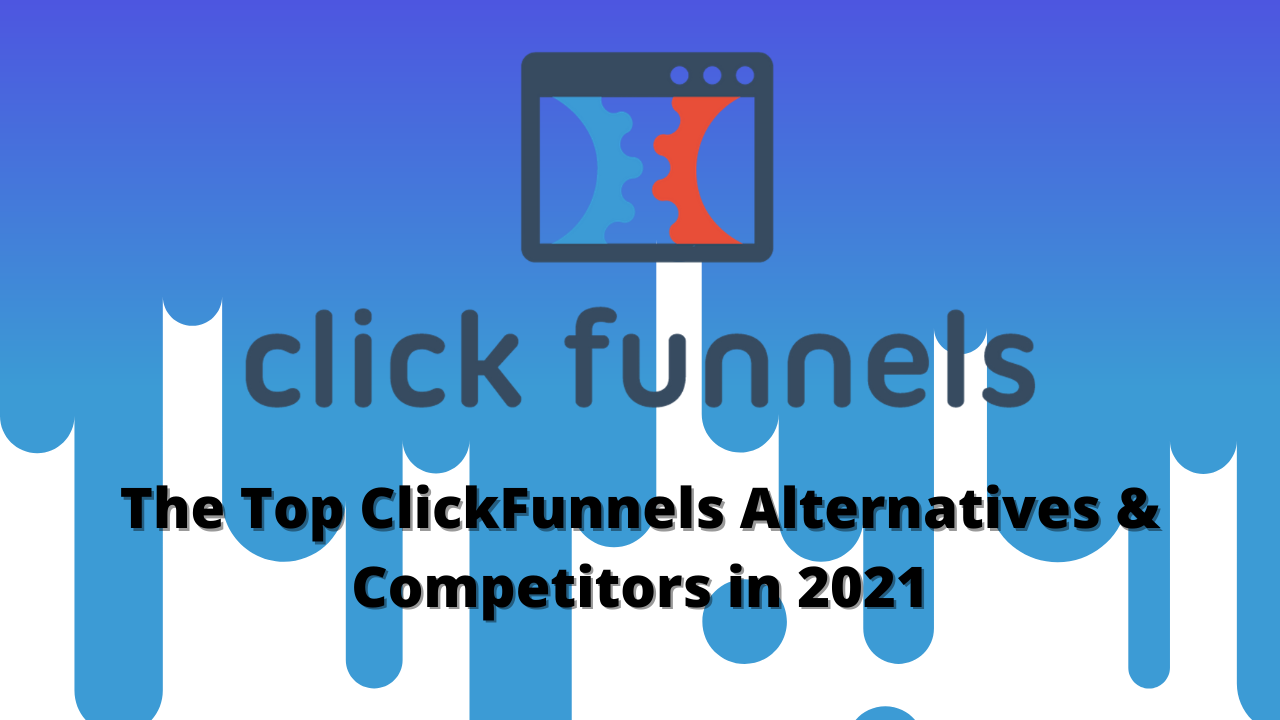 The Top ClickFunnels Alternatives & Competitors in 2021