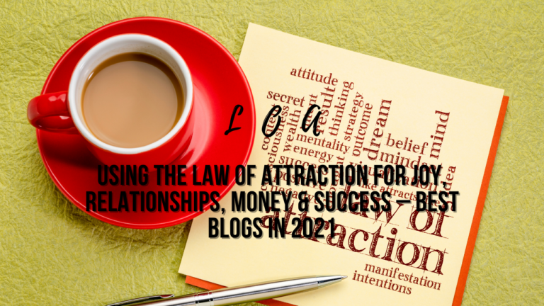 Using the Law of Attraction for Joy, Relationships, Money & Success – Best Blogs in 2021