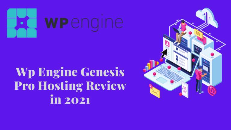 WP Engine Genesis Pro Hosting Review in 2021